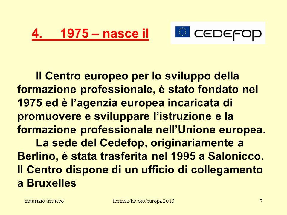 maurizio tiriticcoformaz/lavoro/europa 201088 Il programma di lavoro di EQAVET per il periodo 2010 -2012 delinea una serie di attività chiave per contribuire al miglioramento della garanzia della qualità nell istruzione e formazione professionale in tutta Europa e sostenere le strategie nazionali per l attuazione e l uso del quadro di riferimento.