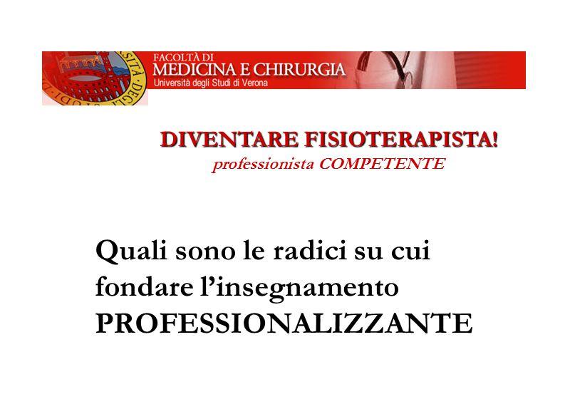UNIVERSITA' DEGLI STUDI DI VERONA Facoltà di Medicina e Chirurgia DIVENTARE FISIOTERAPISTA! DIVENTARE FISIOTERAPISTA! professionista COMPETENTE Quali