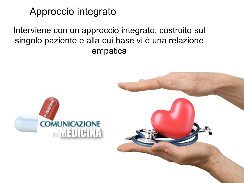Approccio integrato Interviene con un approccio integrato, costruito sul singolo paziente e alla cui base vi è una relazione empatica