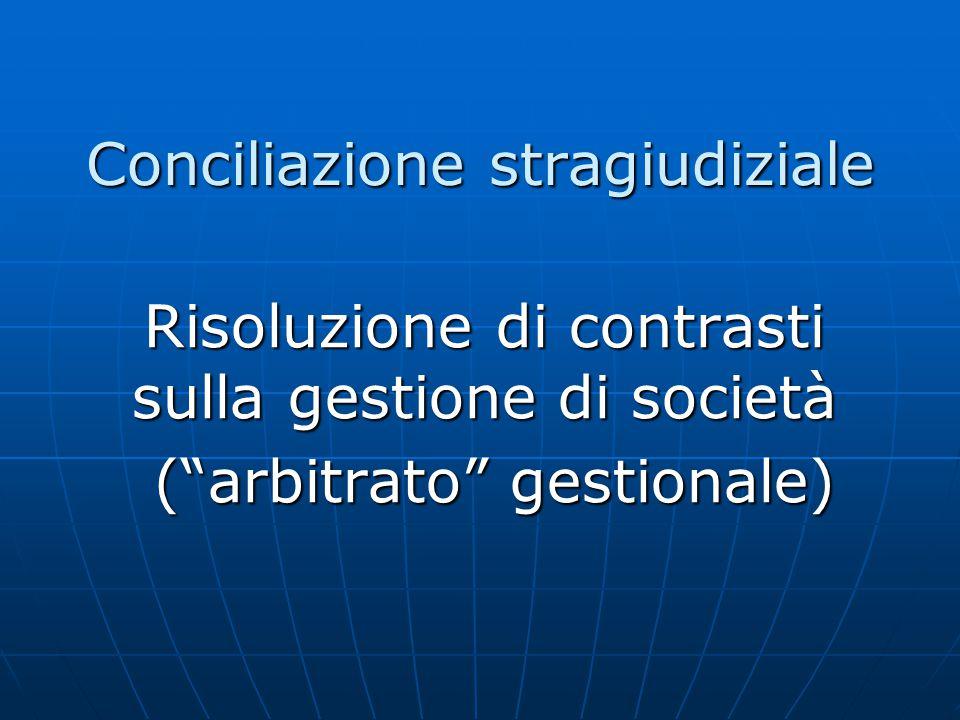 """Conciliazione stragiudiziale Risoluzione di contrasti sulla gestione di società (""""arbitrato"""" gestionale) (""""arbitrato"""" gestionale)"""