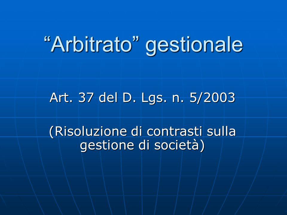 """""""Arbitrato"""" gestionale Art. 37 del D. Lgs. n. 5/2003 (Risoluzione di contrasti sulla gestione di società)"""