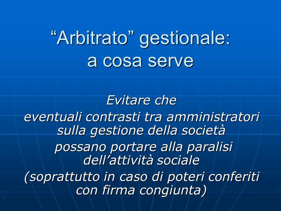 """""""Arbitrato"""" gestionale: a cosa serve Evitare che eventuali contrasti tra amministratori sulla gestione della società possano portare alla paralisi del"""