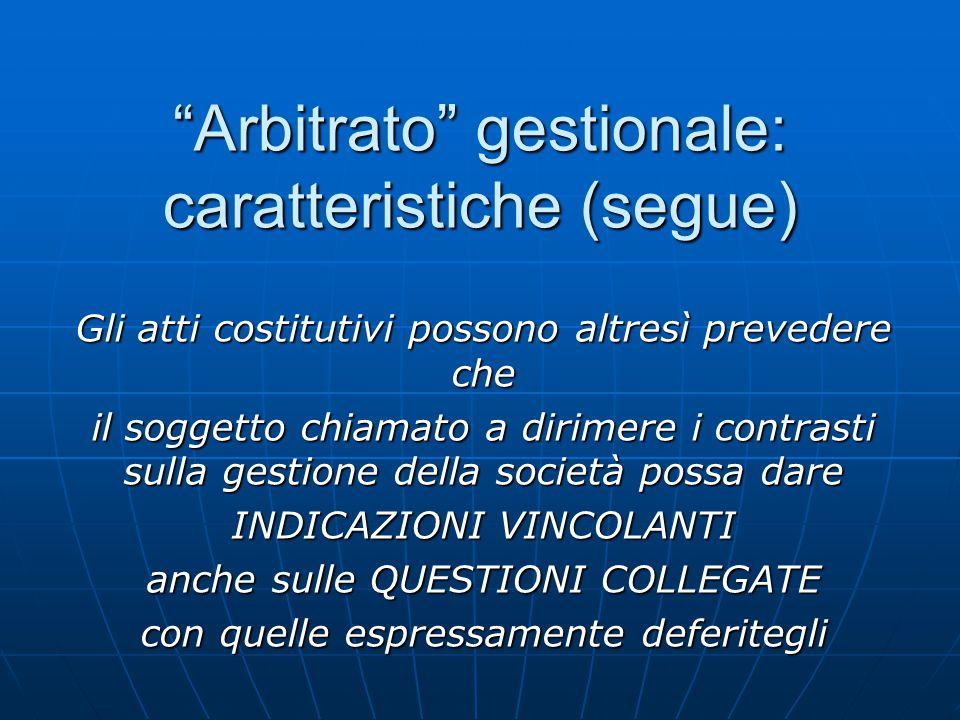 """""""Arbitrato"""" gestionale: caratteristiche (segue) Gli atti costitutivi possono altresì prevedere che il soggetto chiamato a dirimere i contrasti sulla g"""