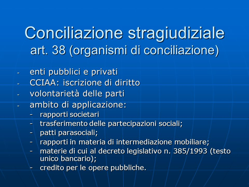 Conciliazione stragiudiziale art. 38 (organismi di conciliazione) - enti pubblici e privati - CCIAA: iscrizione di diritto - volontarietà delle parti