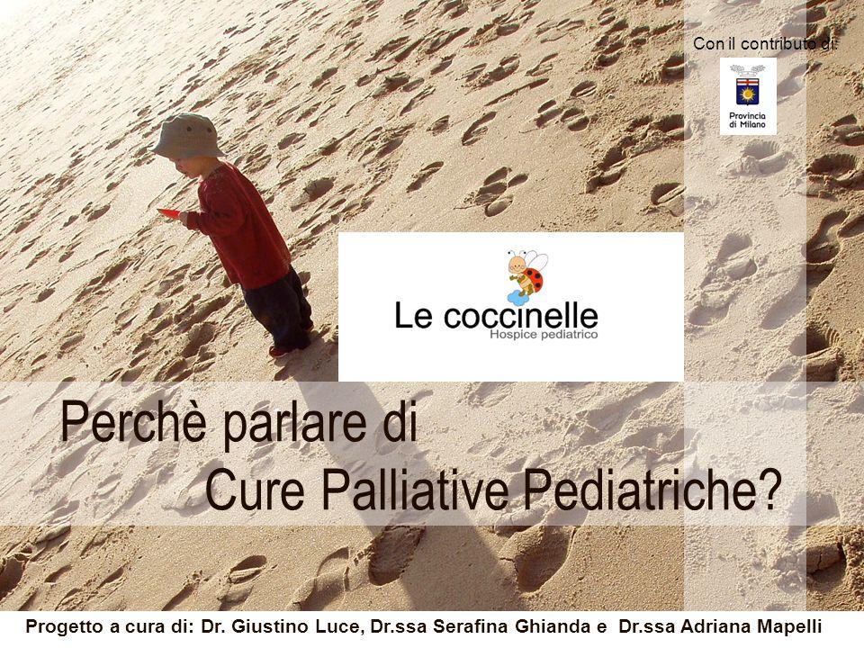 Perchè parlare di Cure Palliative Pediatriche? Progetto a cura di: Dr. Giustino Luce, Dr.ssa Serafina Ghianda e Dr.ssa Adriana Mapelli Con il contribu