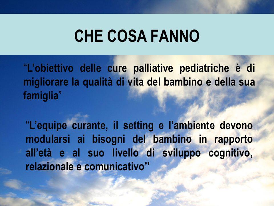 """CHE COSA FANNO """" L'obiettivo delle cure palliative pediatriche è di migliorare la qualità di vita del bambino e della sua famiglia """" """" L'equipe curant"""