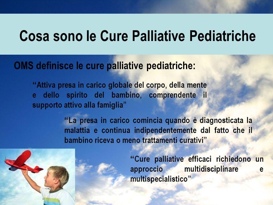 """Cosa sono le Cure Palliative Pediatriche OMS definisce le cure palliative pediatriche: """" Attiva presa in carico globale del corpo, della mente e dello"""