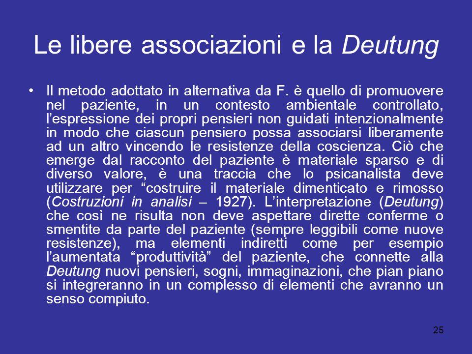 25 Le libere associazioni e la Deutung Il metodo adottato in alternativa da F. è quello di promuovere nel paziente, in un contesto ambientale controll
