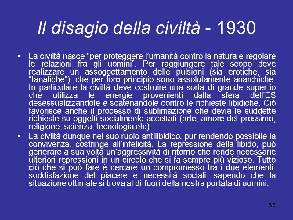 """33 Il disagio della civiltà - 1930 La civiltà nasce """"per proteggere l'umanità contro la natura e regolare le relazioni fra gli uomini"""". Per raggiunger"""