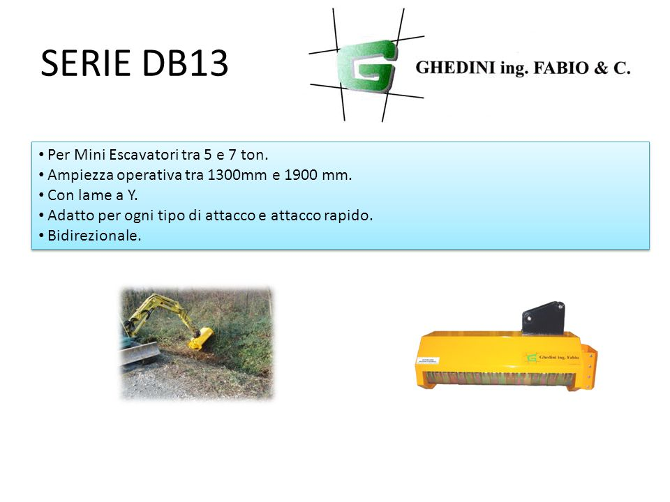 SERIE DB13 Per Mini Escavatori tra 5 e 7 ton. Ampiezza operativa tra 1300mm e 1900 mm.