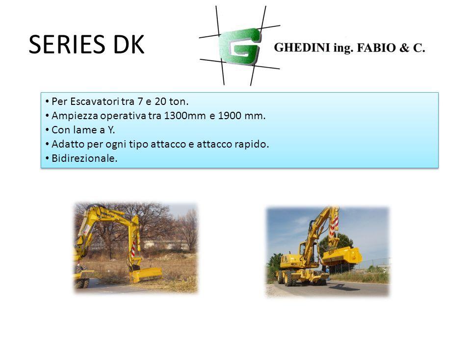 SERIES DK Per Escavatori tra 7 e 20 ton. Ampiezza operativa tra 1300mm e 1900 mm.