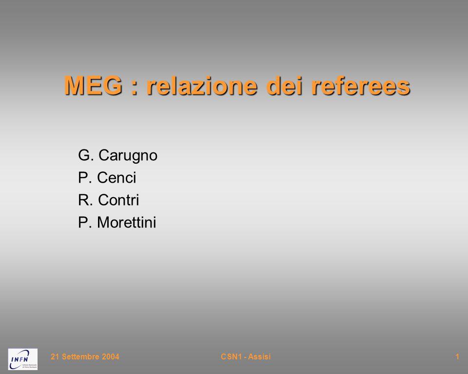 21 Settembre 2004CSN1 - Assisi1 MEG : relazione dei referees G. Carugno P. Cenci R. Contri P. Morettini