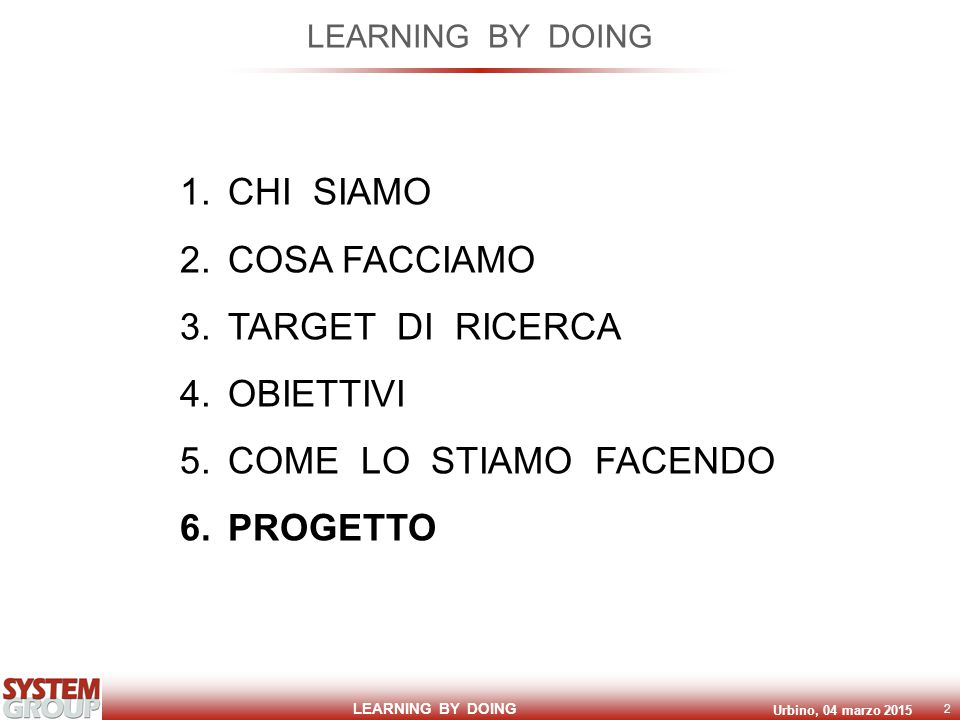LEARNING BY DOING Urbino, 04 marzo 2015 3 1.