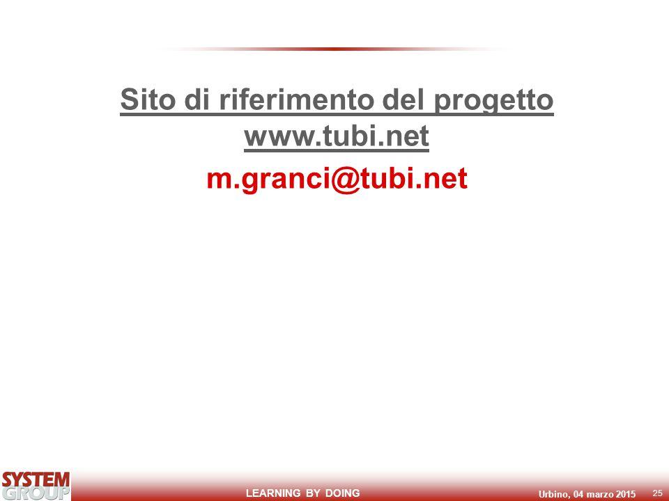 LEARNING BY DOING Urbino, 04 marzo 2015 25 Sito di riferimento del progetto www.tubi.net m.granci@tubi.net