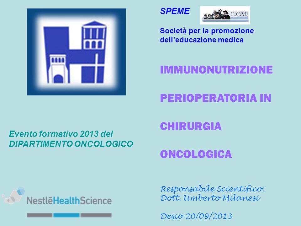 Evento formativo 2013 del DIPARTIMENTO ONCOLOGICO SPEME Società per la promozione dell'educazione medica IMMUNONUTRIZIONE PERIOPERATORIA IN CHIRURGIA
