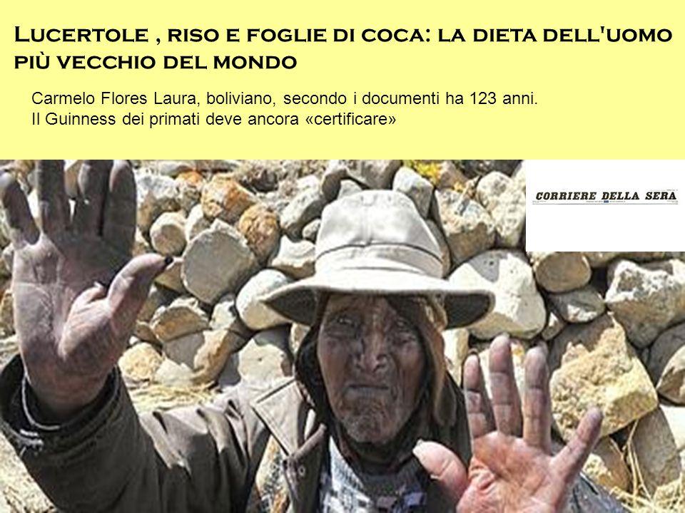 Lucertole, riso e foglie di coca: la dieta dell'uomo più vecchio del mondo Carmelo Flores Laura, boliviano, secondo i documenti ha 123 anni. Il Guinne