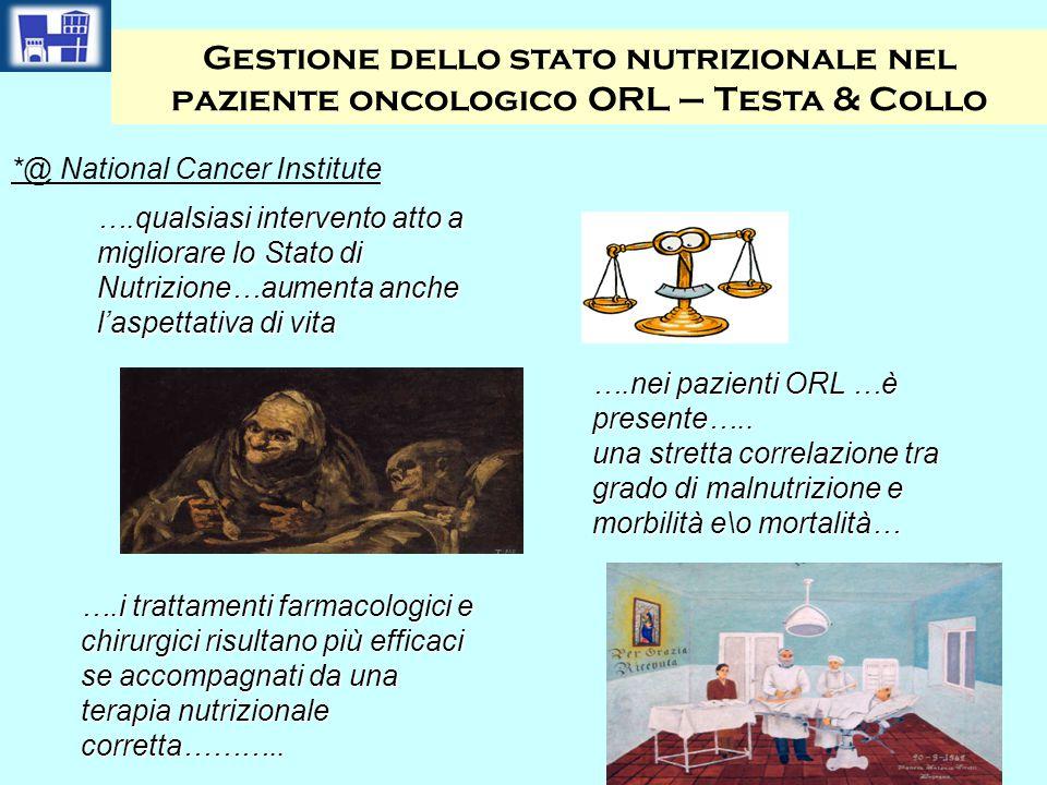 Gestione dello stato nutrizionale nel paziente oncologico ORL – Testa & Collo *@ National Cancer Institute ….qualsiasi intervento atto a migliorare lo