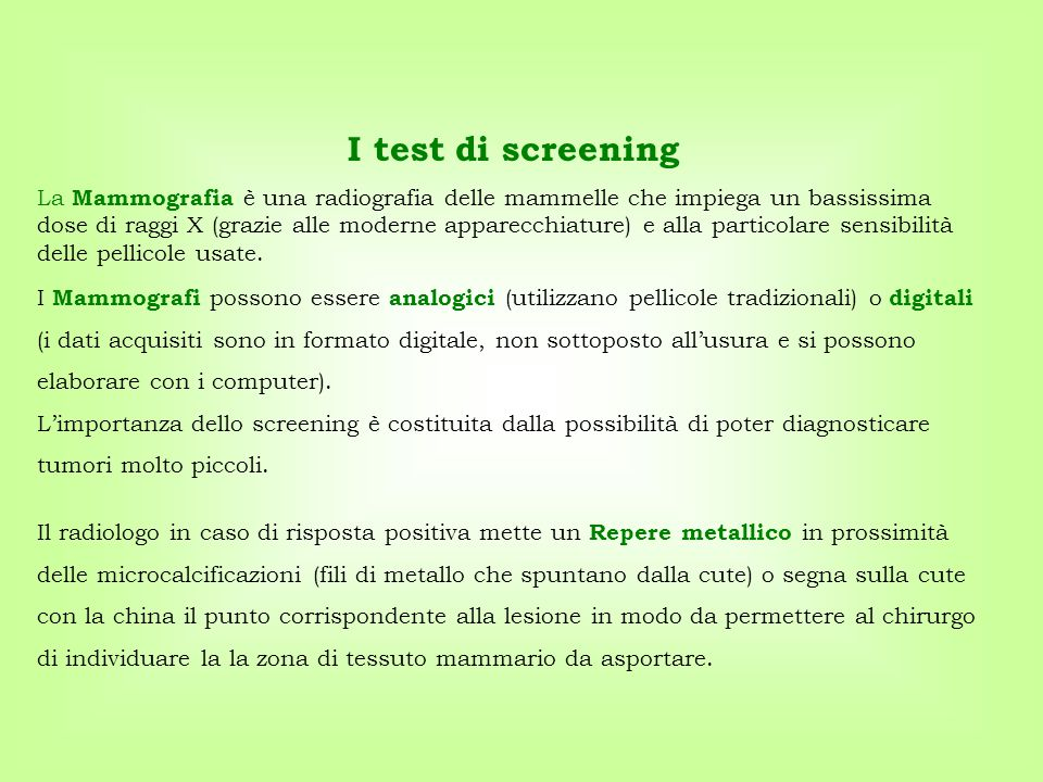 I test di screening La Mammografia è una radiografia delle mammelle che impiega un bassissima dose di raggi X (grazie alle moderne apparecchiature) e