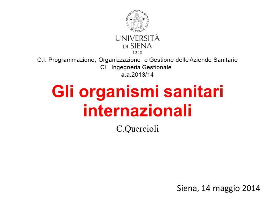 Gli organismi sanitari internazionali C.Quercioli Siena, 14 maggio 2014 C.I.