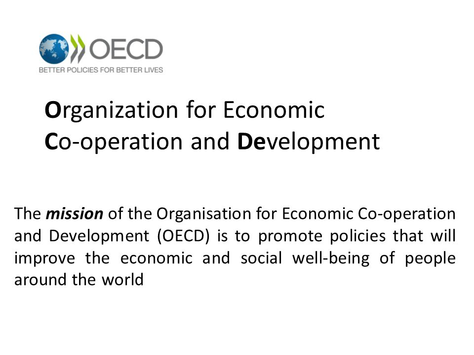 Organization for Economic Co-operation and Development The mission of the Organisation for Economic Co-operation and Development (OECD) is to promote