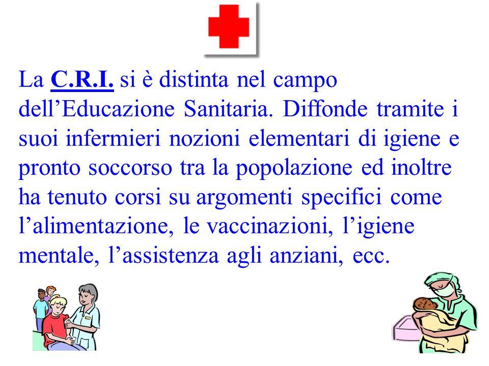 La C.R.I. si è distinta nel campo dell'Educazione Sanitaria.