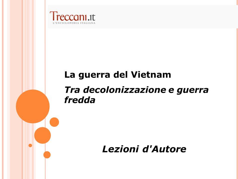 La guerra del Vietnam Tra decolonizzazione e guerra fredda Lezioni d Autore