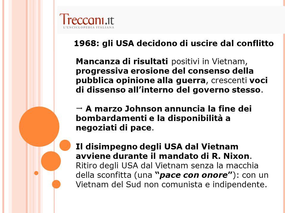 Mancanza di risultati positivi in Vietnam, progressiva erosione del consenso della pubblica opinione alla guerra, crescenti voci di dissenso all'interno del governo stesso.