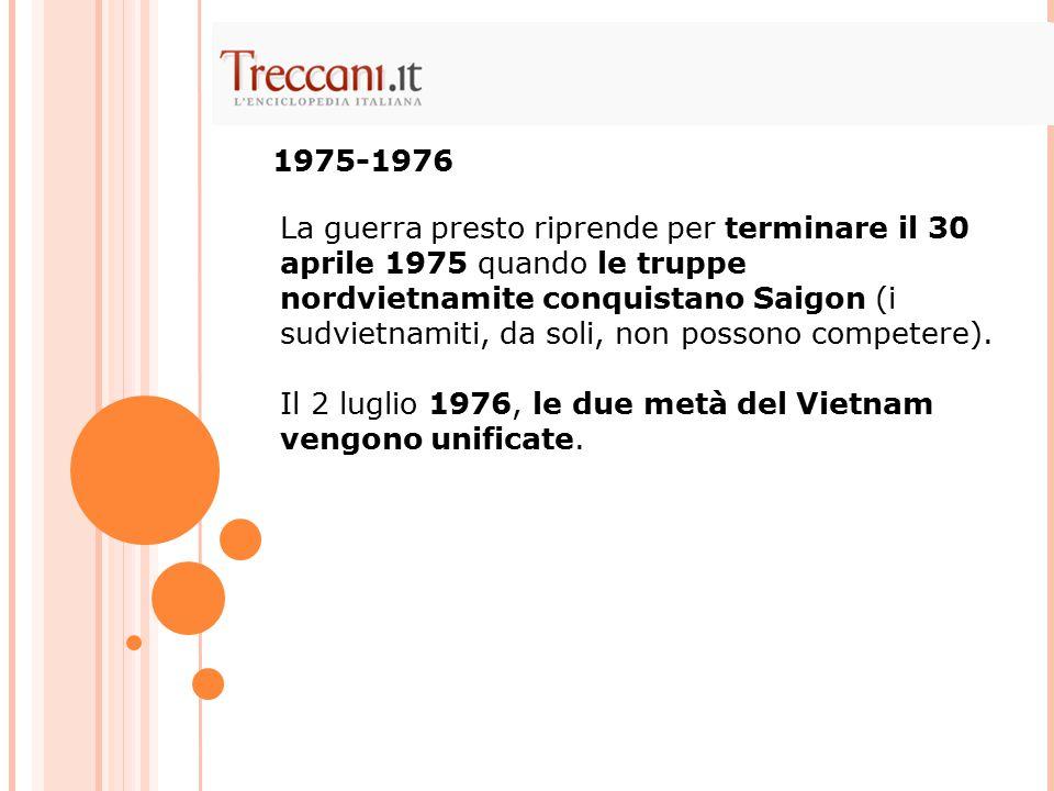 La guerra presto riprende per terminare il 30 aprile 1975 quando le truppe nordvietnamite conquistano Saigon (i sudvietnamiti, da soli, non possono competere).