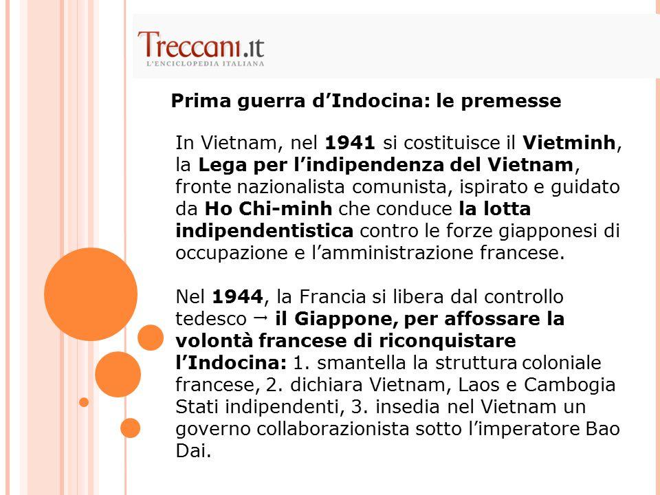In Vietnam, nel 1941 si costituisce il Vietminh, la Lega per l'indipendenza del Vietnam, fronte nazionalista comunista, ispirato e guidato da Ho Chi-minh che conduce la lotta indipendentistica contro le forze giapponesi di occupazione e l'amministrazione francese.