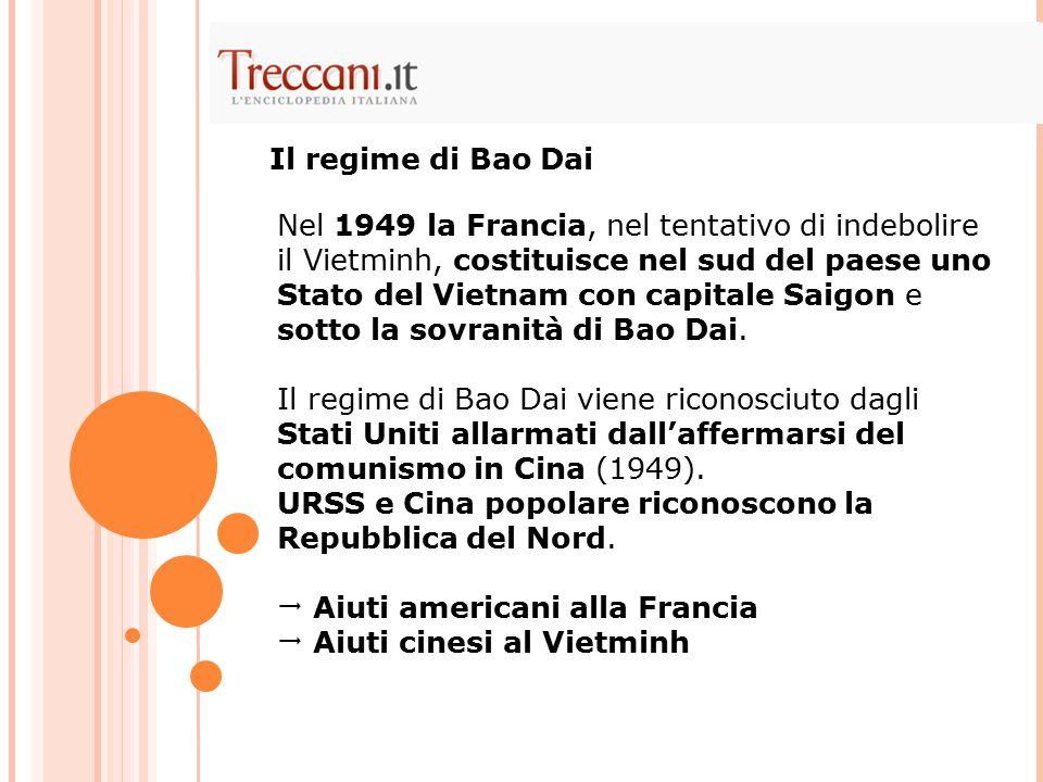 Nel 1949 la Francia, nel tentativo di indebolire il Vietminh, costituisce nel sud del paese uno Stato del Vietnam con capitale Saigon e sotto la sovranità di Bao Dai.