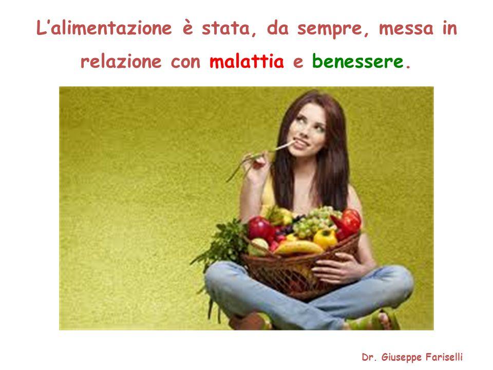 L'alimentazione è stata, da sempre, messa in relazione con malattia e benessere. Dr. Giuseppe Fariselli