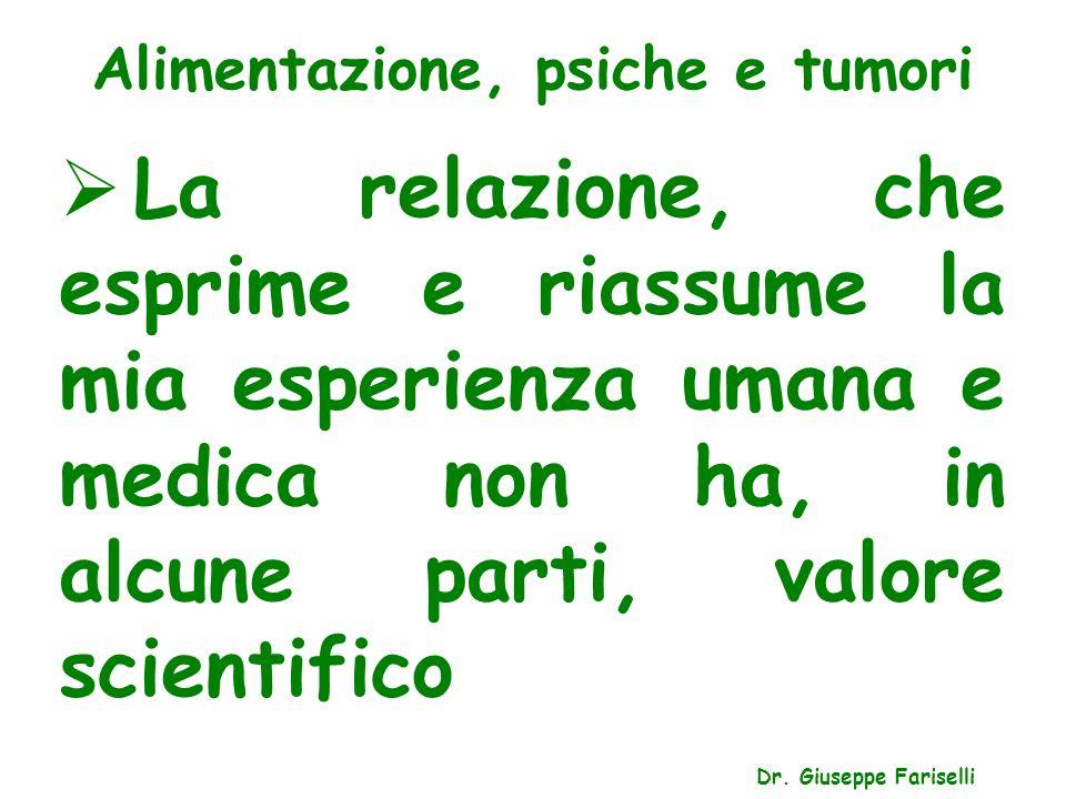Alimentazione, psiche e tumori  La relazione, che esprime e riassume la mia esperienza umana e medica non ha, in alcune parti, valore scientifico Dr.