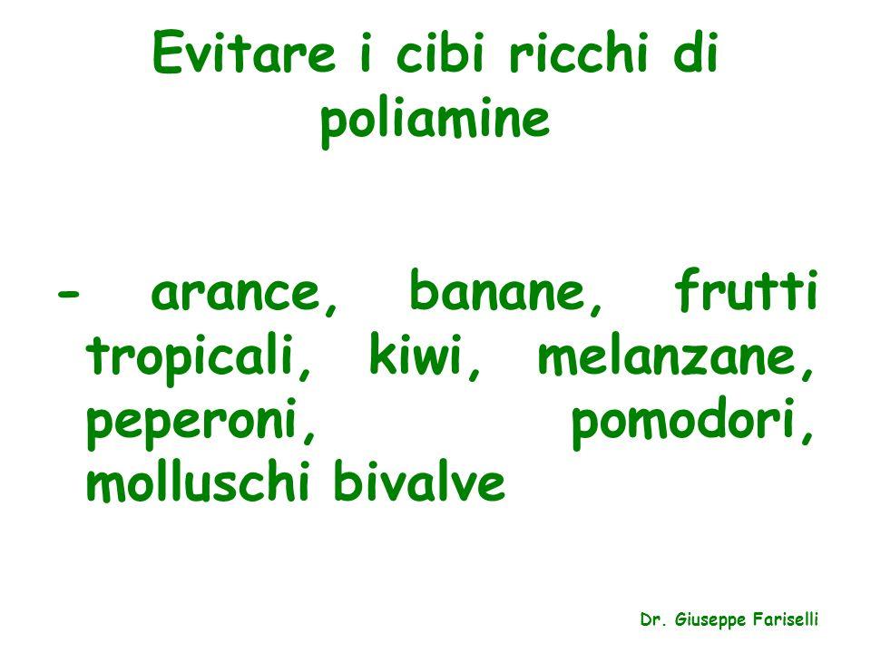 Evitare i cibi ricchi di poliamine - arance, banane, frutti tropicali, kiwi, melanzane, peperoni, pomodori, molluschi bivalve Dr. Giuseppe Fariselli