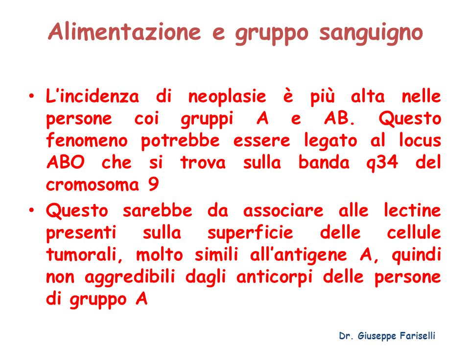 Alimentazione e gruppo sanguigno L'incidenza di neoplasie è più alta nelle persone coi gruppi A e AB. Questo fenomeno potrebbe essere legato al locus