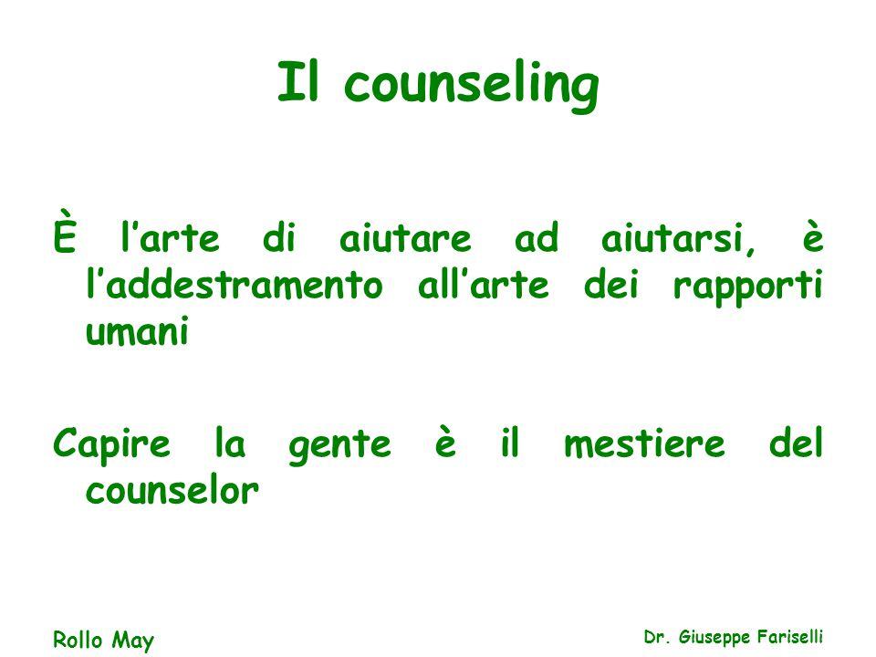 Il counseling È l'arte di aiutare ad aiutarsi, è l'addestramento all'arte dei rapporti umani Capire la gente è il mestiere del counselor Rollo May Dr.