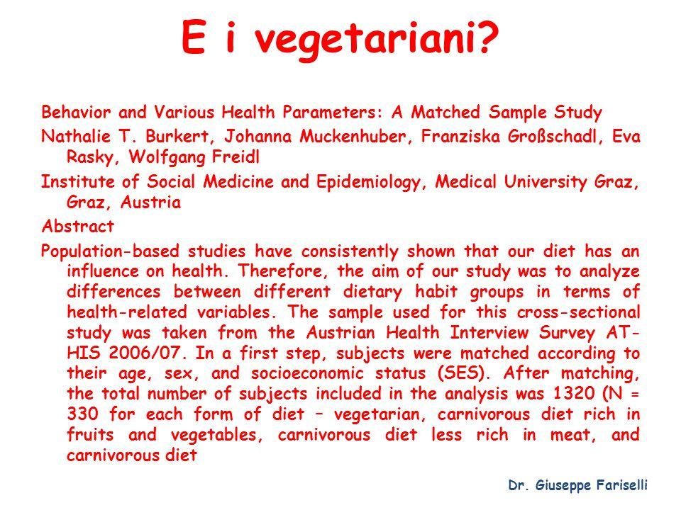E i vegetariani? Dr. Giuseppe Fariselli Behavior and Various Health Parameters: A Matched Sample Study Nathalie T. Burkert, Johanna Muckenhuber, Franz