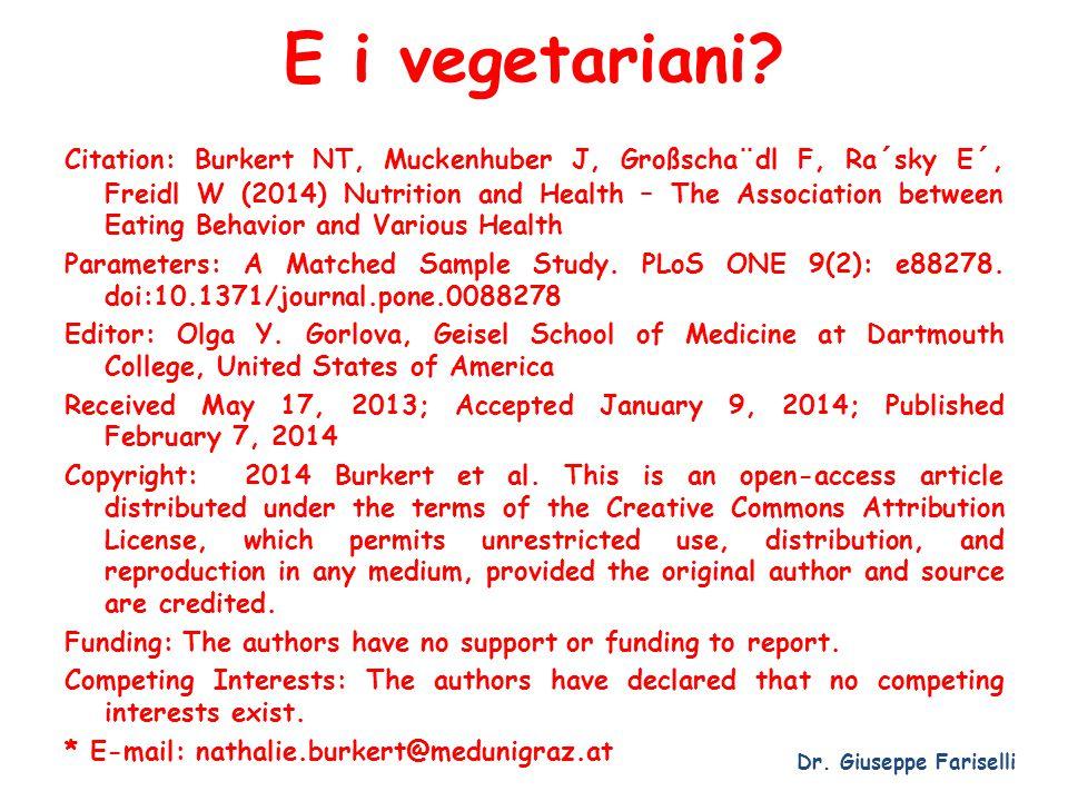 E i vegetariani? Dr. Giuseppe Fariselli Citation: Burkert NT, Muckenhuber J, Großscha¨dl F, Ra´sky E´, Freidl W (2014) Nutrition and Health – The Asso