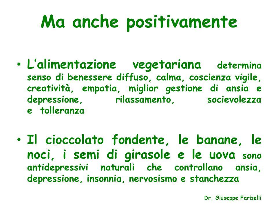 Ma anche positivamente L'alimentazione vegetariana determina senso di benessere diffuso, calma, coscienza vigile, creatività, empatia, miglior gestion
