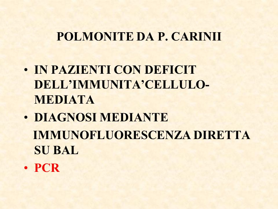 POLMONITE DA P. CARINII IN PAZIENTI CON DEFICIT DELL'IMMUNITA'CELLULO- MEDIATA DIAGNOSI MEDIANTE IMMUNOFLUORESCENZA DIRETTA SU BAL PCR