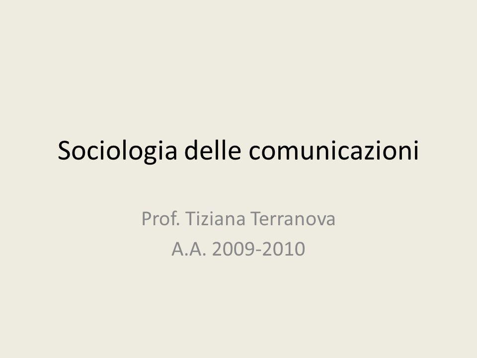 Sociologia delle comunicazioni Prof. Tiziana Terranova A.A. 2009-2010