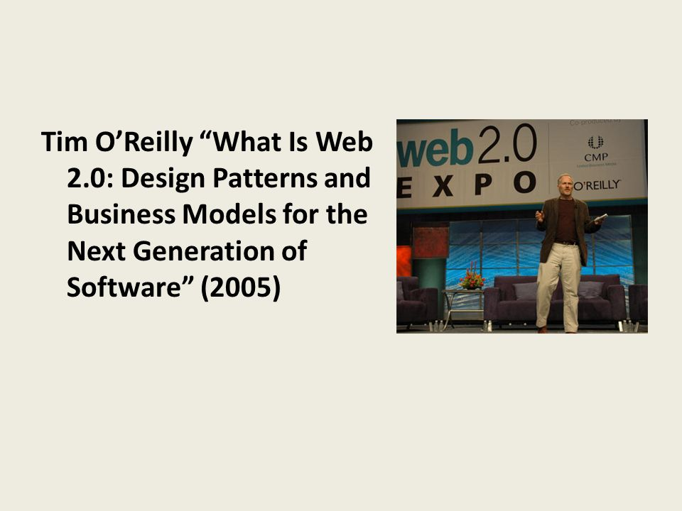 Tim O'Reilly What Is Web 2.0: Design Patterns and Business Models for the Next Generation of Software (2005)