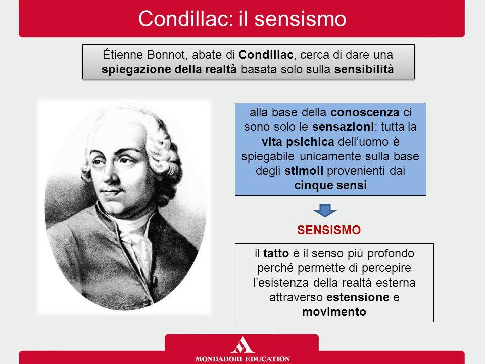 Condillac: il sensismo Étienne Bonnot, abate di Condillac, cerca di dare una spiegazione della realtà basata solo sulla sensibilità alla base della co