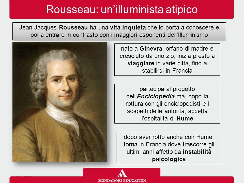 Rousseau: un'illuminista atipico Jean-Jacques Rousseau ha una vita inquieta che lo porta a conoscere e poi a entrare in contrasto con i maggiori espon
