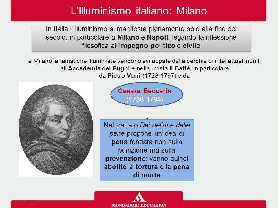 L'Illuminismo italiano: Milano In Italia l'Illuminismo si manifesta pienamente solo alla fine del secolo, in particolare a Milano e Napoli, legando la
