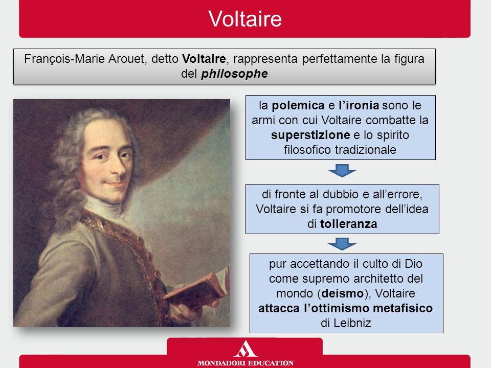 Voltaire François-Marie Arouet, detto Voltaire, rappresenta perfettamente la figura del philosophe la polemica e l'ironia sono le armi con cui Voltair