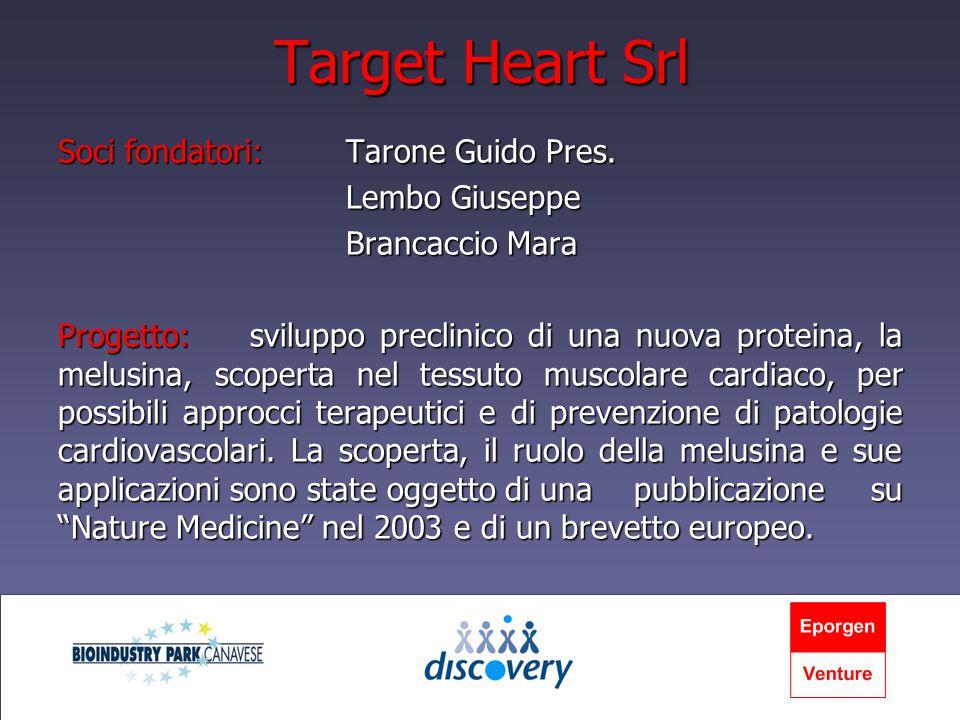 Target Heart Srl Soci fondatori:Tarone Guido Pres. Lembo Giuseppe Brancaccio Mara Progetto: sviluppo preclinico di una nuova proteina, la melusina, sc