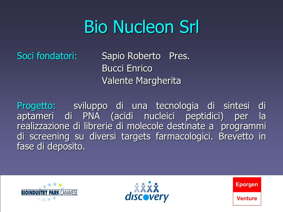 Bio Nucleon Srl Soci fondatori:Sapio Roberto Pres. Bucci Enrico Valente Margherita Progetto:sviluppo di una tecnologia di sintesi di aptameri di PNA (