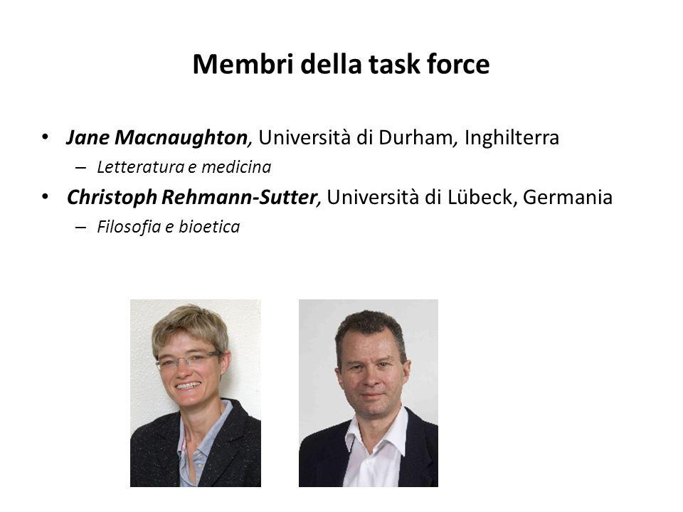 Membri della task force Jane Macnaughton, Università di Durham, Inghilterra – Letteratura e medicina Christoph Rehmann-Sutter, Università di Lübeck, Germania – Filosofia e bioetica
