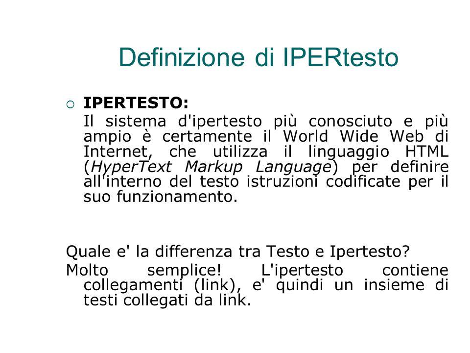 Definizione di IPERtesto  IPERTESTO: Il sistema d'ipertesto più conosciuto e più ampio è certamente il World Wide Web di Internet, che utilizza il li