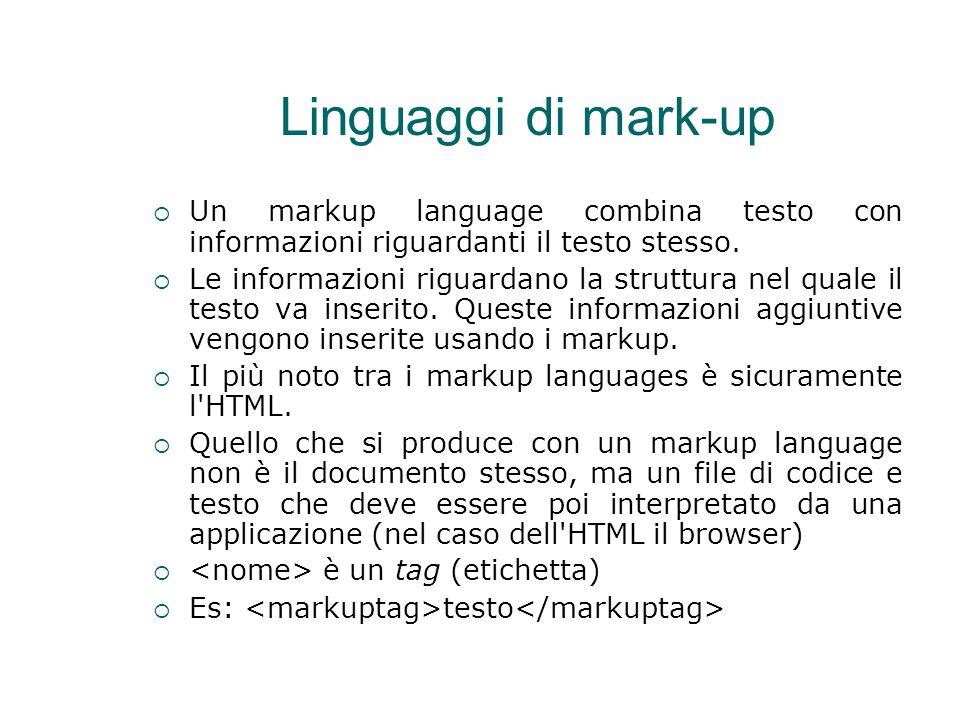 Linguaggi di mark-up  Un markup language combina testo con informazioni riguardanti il testo stesso.  Le informazioni riguardano la struttura nel qu